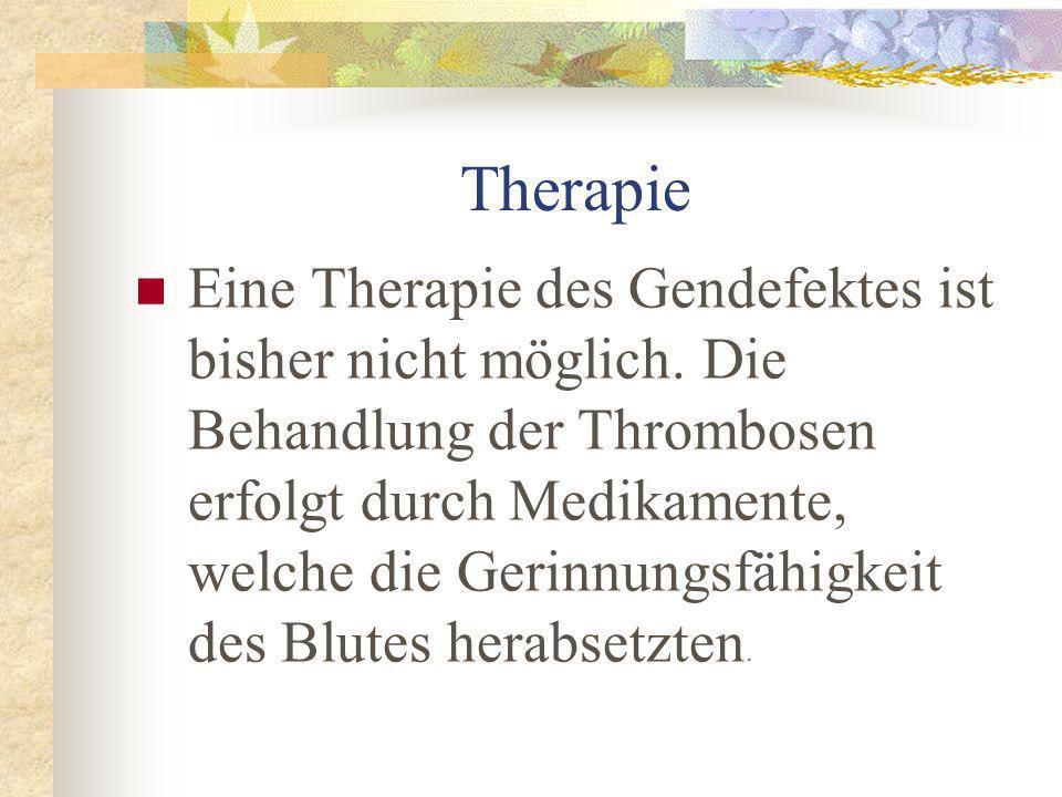 Therapie Eine Therapie des Gendefektes ist bisher nicht möglich.