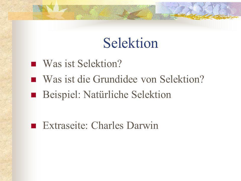 Selektion Was ist Selektion.Was ist die Grundidee von Selektion.