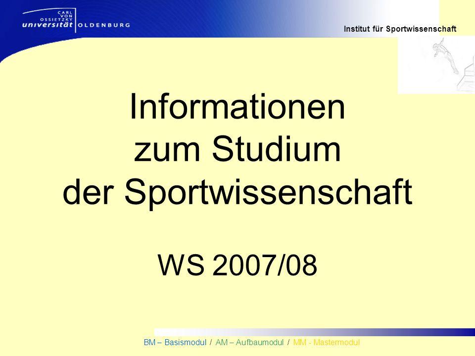 Institut für Sportwissenschaft BM – Basismodul / AM – Aufbaumodul / MM - Mastermodul Informationen zum Studium der Sportwissenschaft WS 2007/08