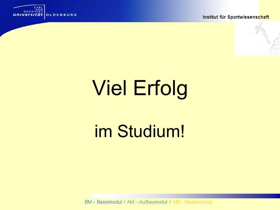 Institut für Sportwissenschaft BM – Basismodul / AM – Aufbaumodul / MM - Mastermodul Viel Erfolg im Studium!