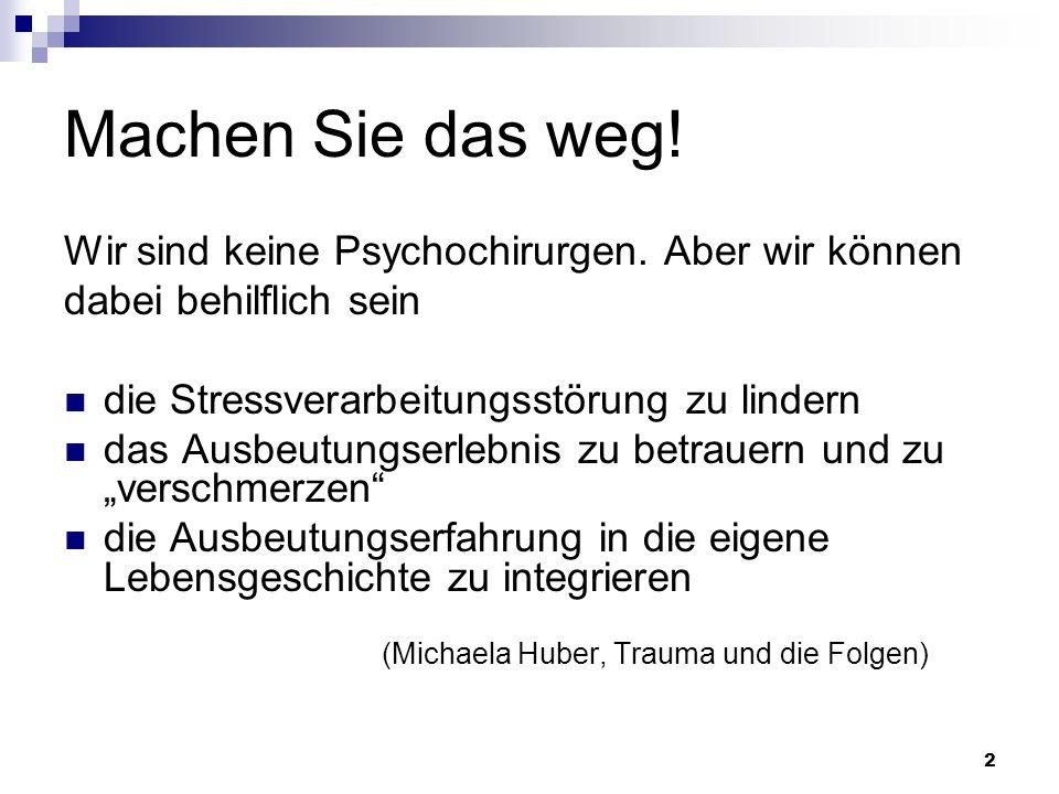 2 Machen Sie das weg! Wir sind keine Psychochirurgen. Aber wir können dabei behilflich sein die Stressverarbeitungsstörung zu lindern das Ausbeutungse