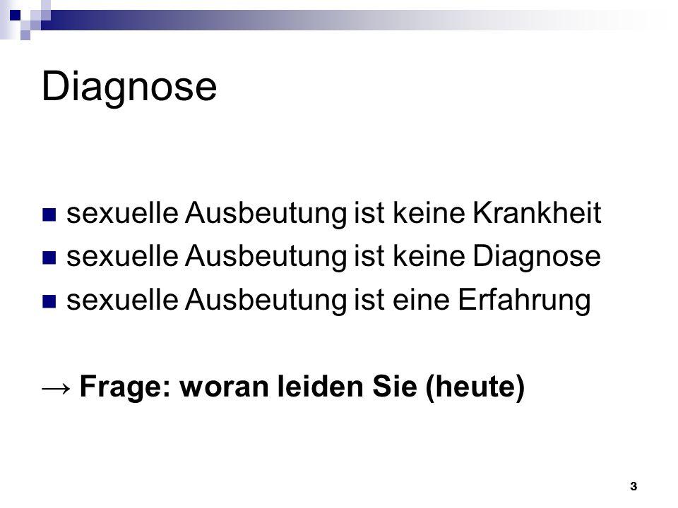 3 Diagnose sexuelle Ausbeutung ist keine Krankheit sexuelle Ausbeutung ist keine Diagnose sexuelle Ausbeutung ist eine Erfahrung Frage: woran leiden S