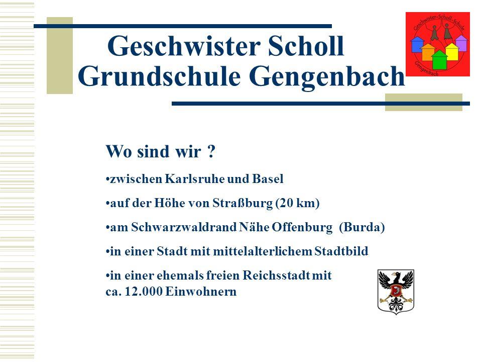 Geschwister Scholl Grundschule Gengenbach Wo sind wir ? zwischen Karlsruhe und Basel auf der Höhe von Straßburg (20 km) am Schwarzwaldrand Nähe Offenb