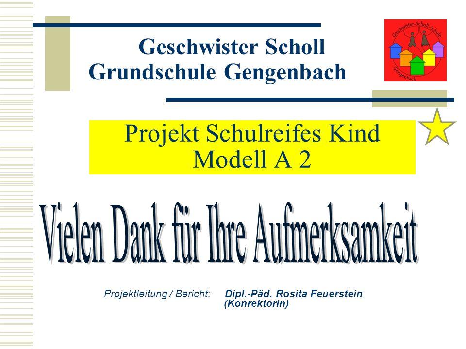 Projekt Schulreifes Kind Modell A 2 Geschwister Scholl Grundschule Gengenbach Projektleitung / Bericht: Dipl.-Päd. Rosita Feuerstein (Konrektorin)