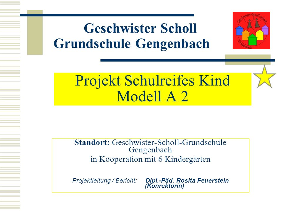 Projekt Schulreifes Kind Modell A 2 Standort: Geschwister-Scholl-Grundschule Gengenbach in Kooperation mit 6 Kindergärten Projektleitung / Bericht: Di