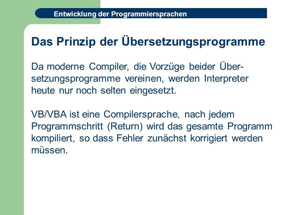 Entwicklung der Programmiersprachen Das Prinzip der Übersetzungsprogramme Da moderne Compiler, die Vorzüge beider Über- setzungsprogramme vereinen, werden Interpreter heute nur noch selten eingesetzt.