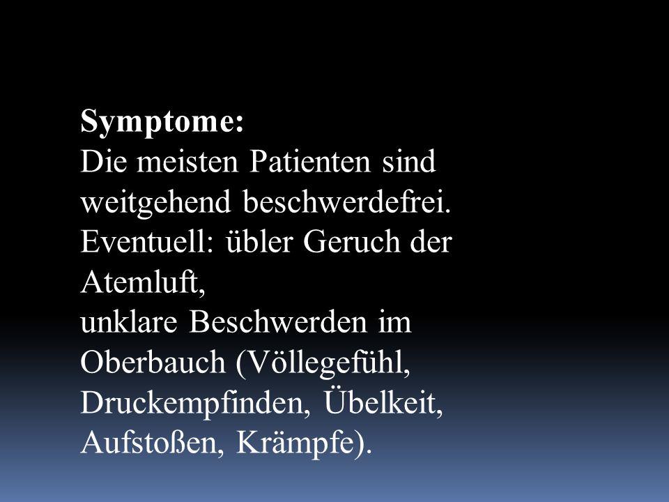 Symptome: Die meisten Patienten sind weitgehend beschwerdefrei. Eventuell: übler Geruch der Atemluft, unklare Beschwerden im Oberbauch (Völlegefühl, D