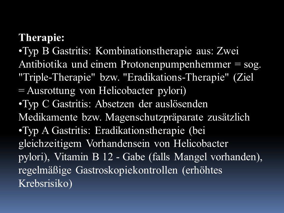 Therapie: Typ B Gastritis: Kombinationstherapie aus: Zwei Antibiotika und einem Protonenpumpenhemmer = sog.