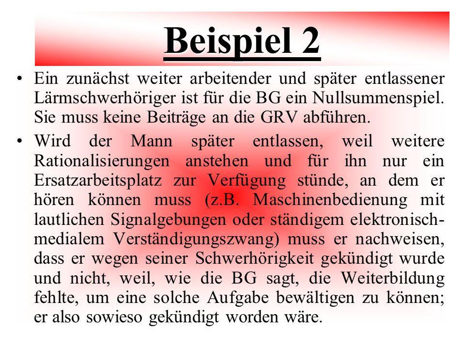 Beispiel 2 Ein zunächst weiter arbeitender und später entlassener Lärmschwerhöriger ist für die BG ein Nullsummenspiel. Sie muss keine Beiträge an die