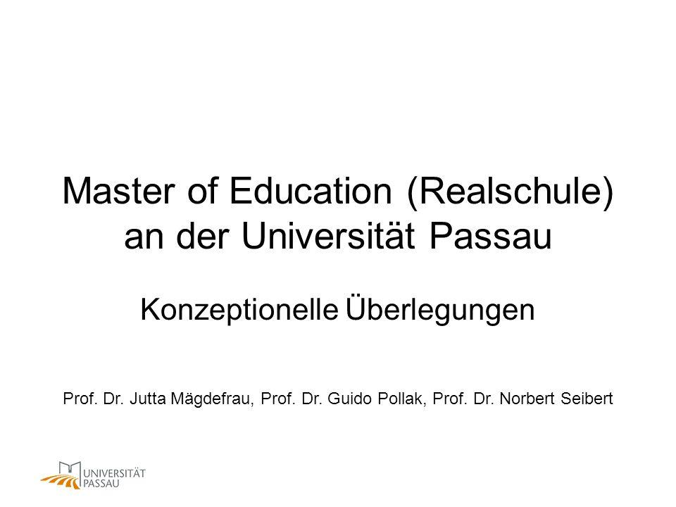 Master of Education (Realschule) an der Universität Passau Konzeptionelle Überlegungen Prof. Dr. Jutta Mägdefrau, Prof. Dr. Guido Pollak, Prof. Dr. No