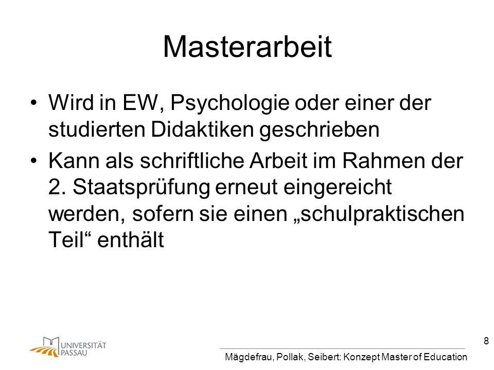 Mägdefrau, Pollak, Seibert: Konzept Master of Education 8 Masterarbeit Wird in EW, Psychologie oder einer der studierten Didaktiken geschrieben Kann als schriftliche Arbeit im Rahmen der 2.