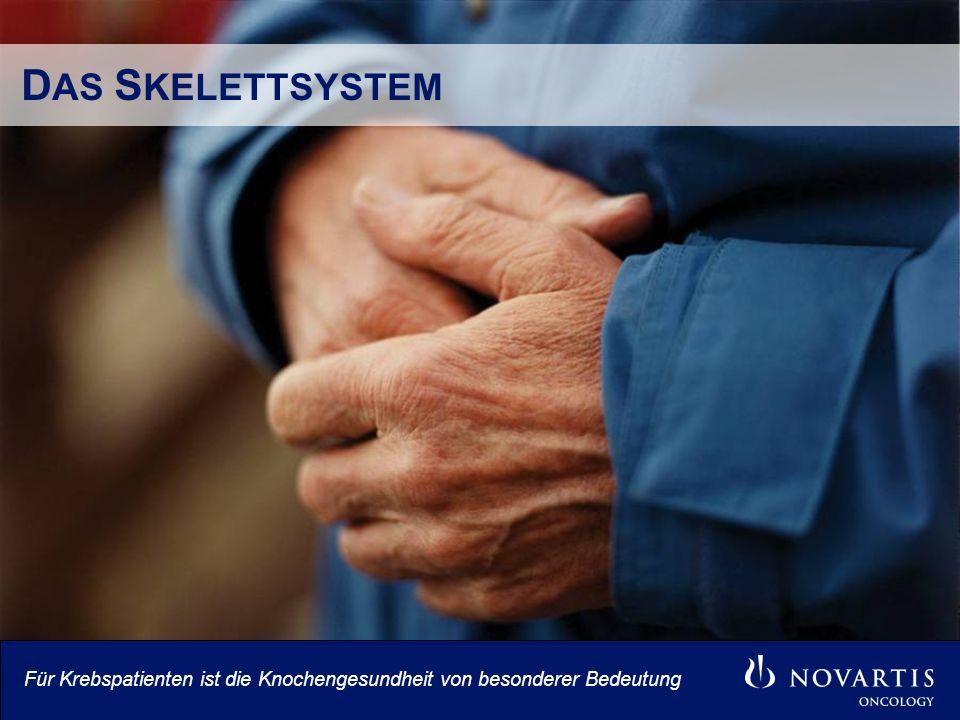 D AS S KELETTSYSTEM Für Krebspatienten ist die Knochengesundheit von besonderer Bedeutung