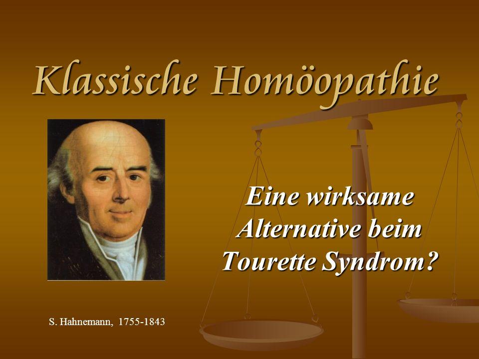 Klassische Homöopathie Klassische Homöopathie Eine wirksame Alternative beim Tourette Syndrom? S. Hahnemann, 1755-1843