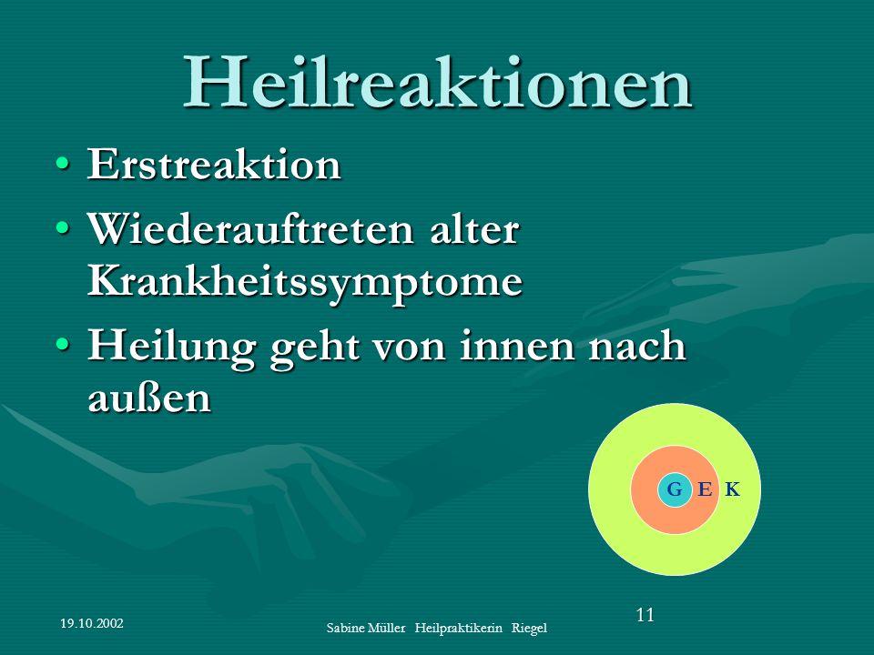 19.10.2002 Sabine Müller Heilpraktikerin Riegel 11 Heilreaktionen ErstreaktionErstreaktion Wiederauftreten alter KrankheitssymptomeWiederauftreten alt
