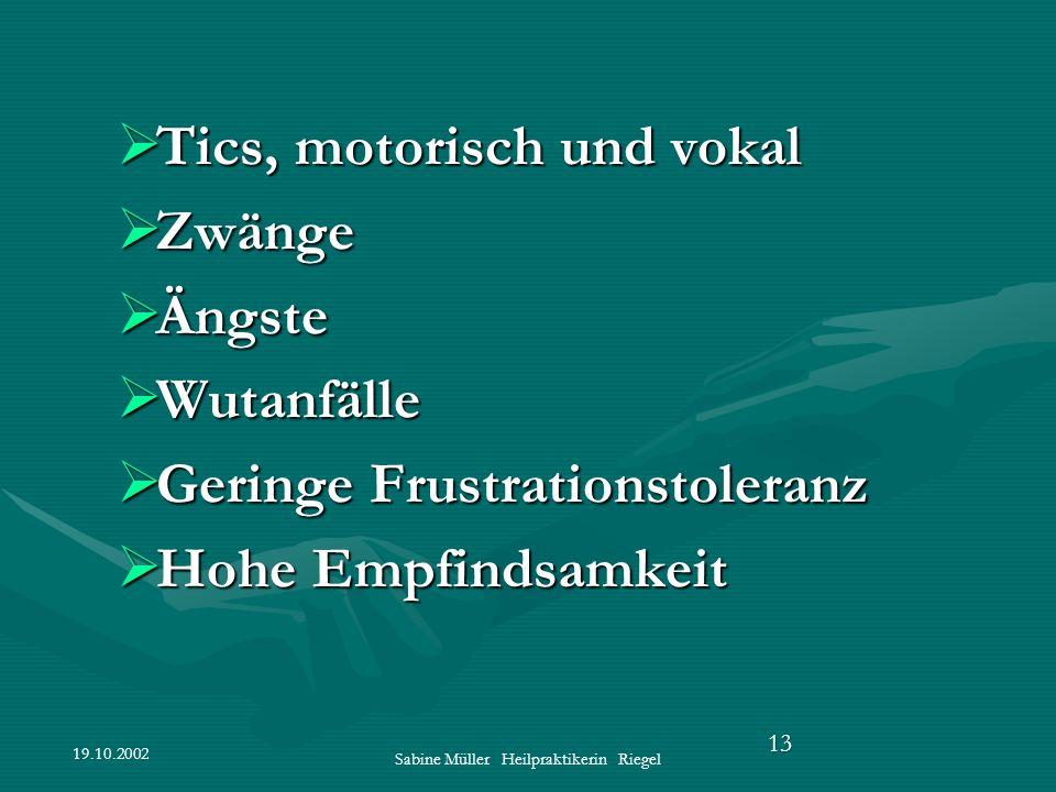 19.10.2002 Sabine Müller Heilpraktikerin Riegel 13 Tics, motorisch und vokal Tics, motorisch und vokal Zwänge Zwänge Ängste Ängste Wutanfälle Wutanfäl