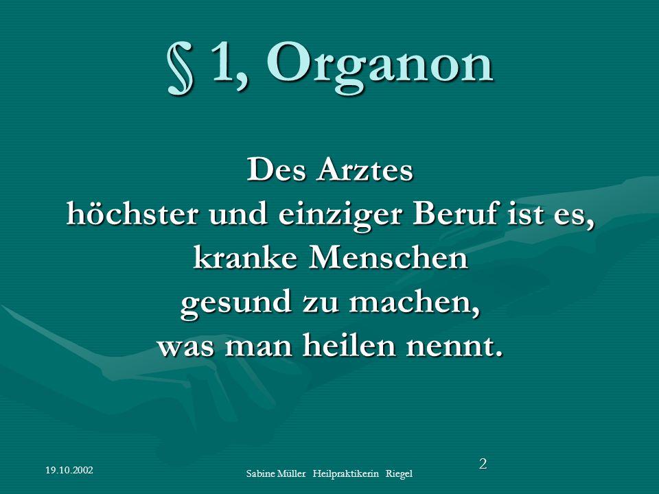 19.10.2002 Sabine Müller Heilpraktikerin Riegel 2 § 1, Organon Des Arztes höchster und einziger Beruf ist es, kranke Menschen gesund zu machen, was ma