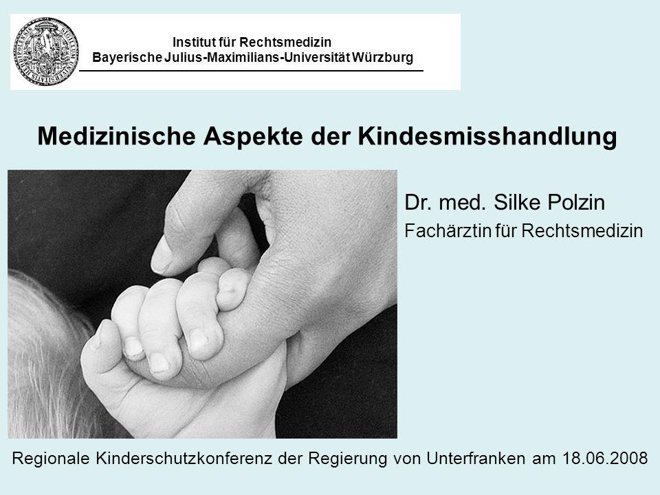 Institut für Rechtsmedizin Bayerische Julius-Maximilians-Universität Würzburg Dr. med. Silke Polzin Fachärztin für Rechtsmedizin Regionale Kinderschut