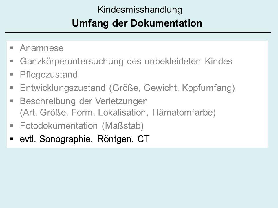 Kindesmisshandlung Anamnese Ganzkörperuntersuchung des unbekleideten Kindes Pflegezustand Entwicklungszustand (Größe, Gewicht, Kopfumfang) Beschreibun