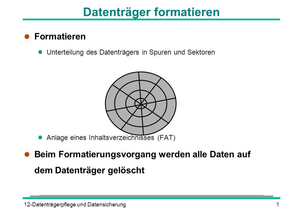 12-Datenträgerpflege und Datensicherung1 Datenträger formatieren l Formatieren l Unterteilung des Datenträgers in Spuren und Sektoren l Anlage eines I