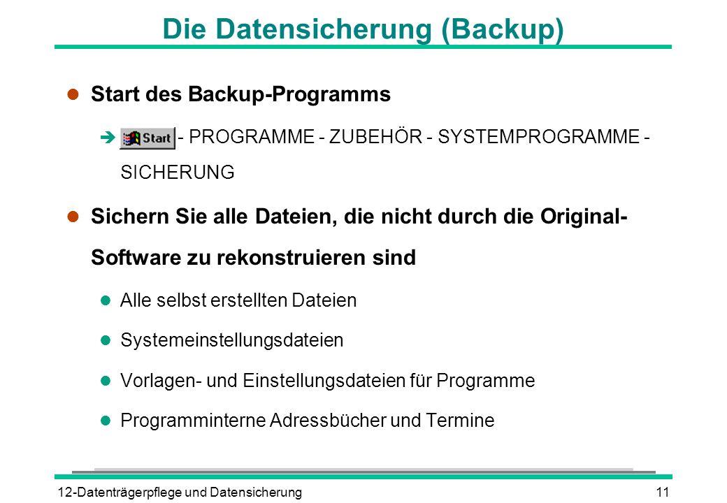 12-Datenträgerpflege und Datensicherung11 Die Datensicherung (Backup) l Start des Backup-Programms è - PROGRAMME - ZUBEHÖR - SYSTEMPROGRAMME - SICHERU