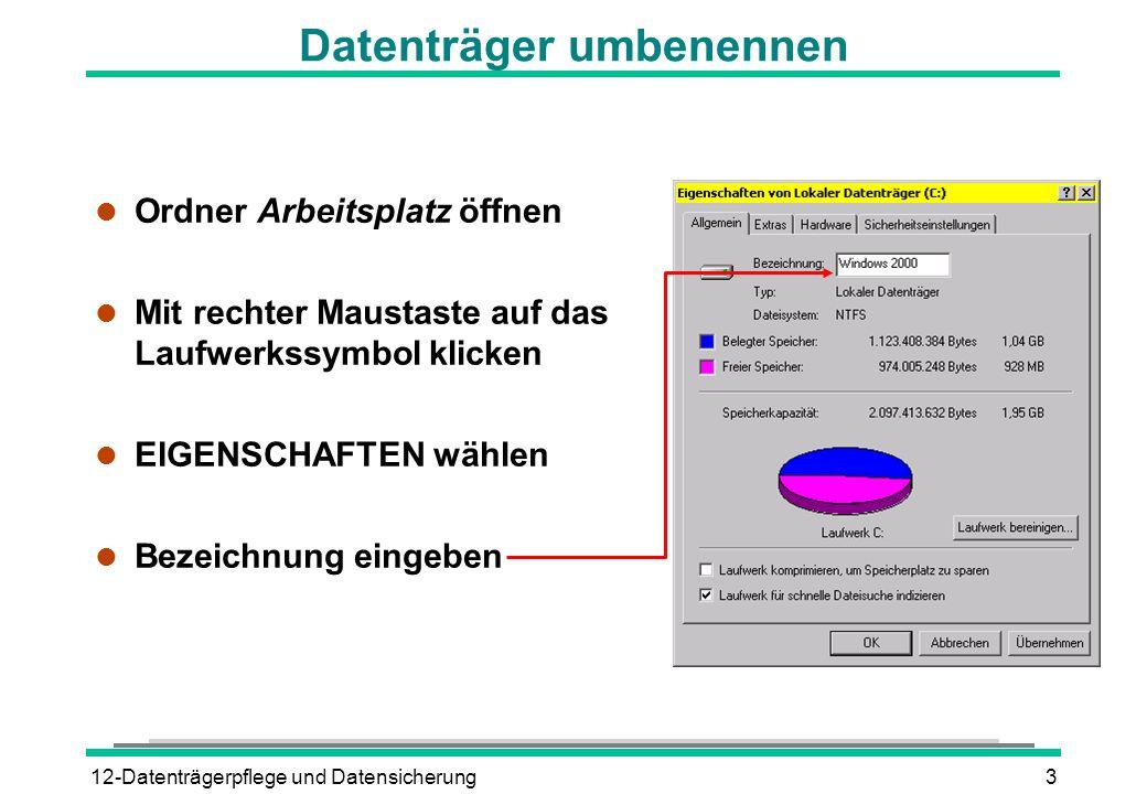 12-Datenträgerpflege und Datensicherung3 Datenträger umbenennen l Ordner Arbeitsplatz öffnen l Mit rechter Maustaste auf das Laufwerkssymbol klicken l