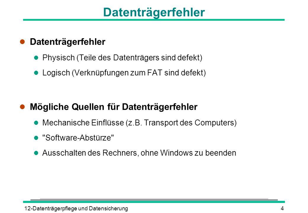 12-Datenträgerpflege und Datensicherung4 Datenträgerfehler l Datenträgerfehler l Physisch (Teile des Datenträgers sind defekt) l Logisch (Verknüpfunge