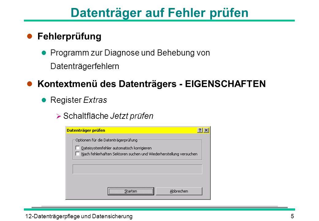 12-Datenträgerpflege und Datensicherung5 Datenträger auf Fehler prüfen l Fehlerprüfung l Programm zur Diagnose und Behebung von Datenträgerfehlern l K