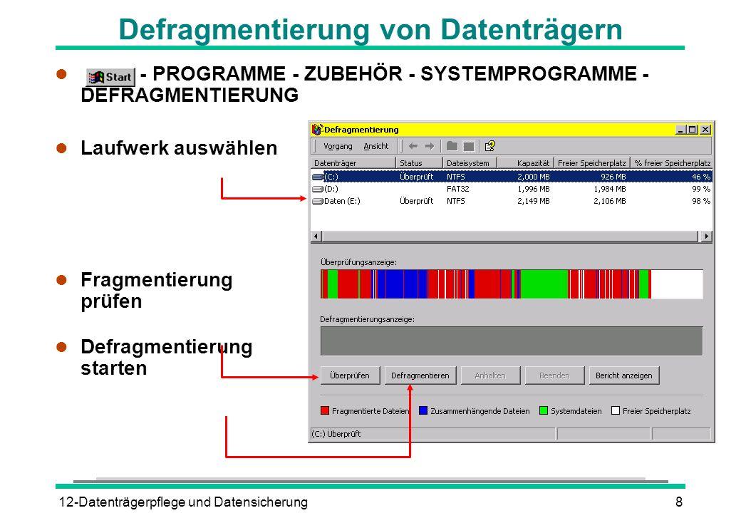 12-Datenträgerpflege und Datensicherung8 l - PROGRAMME - ZUBEHÖR - SYSTEMPROGRAMME - DEFRAGMENTIERUNG l Laufwerk auswählen l Fragmentierung prüfen l D