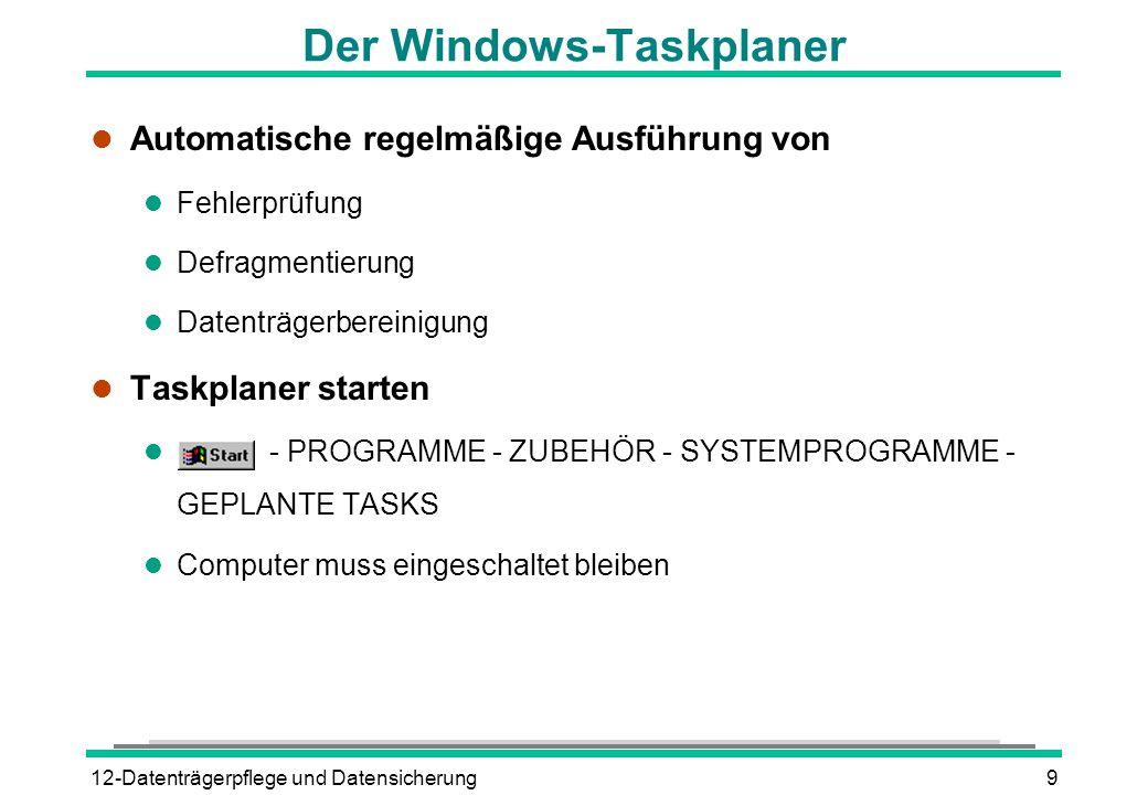 12-Datenträgerpflege und Datensicherung9 Der Windows-Taskplaner l Automatische regelmäßige Ausführung von l Fehlerprüfung l Defragmentierung l Datentr