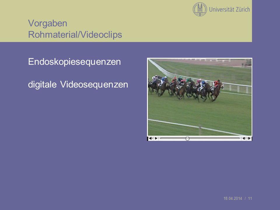18.04.2014 / 11 Vorgaben Rohmaterial/Videoclips Endoskopiesequenzen digitale Videosequenzen
