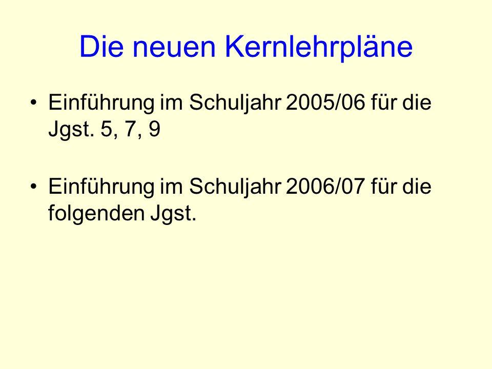 Die neuen Kernlehrpläne Einführung im Schuljahr 2005/06 für die Jgst.