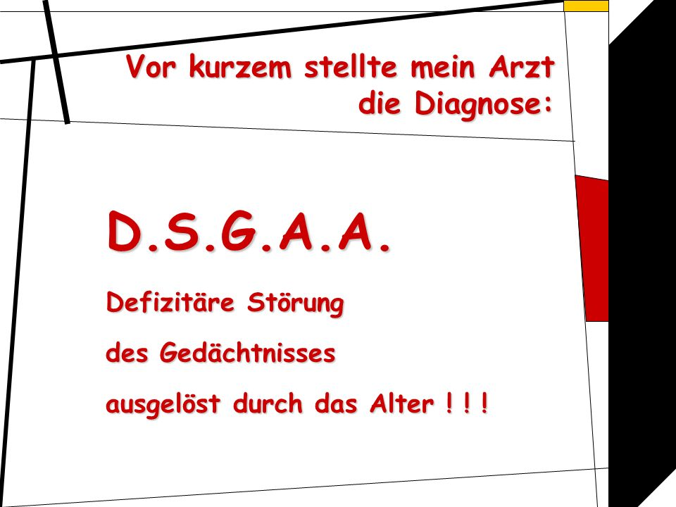 Vor kurzem stellte mein Arzt die Diagnose: D.S.G.A.A.