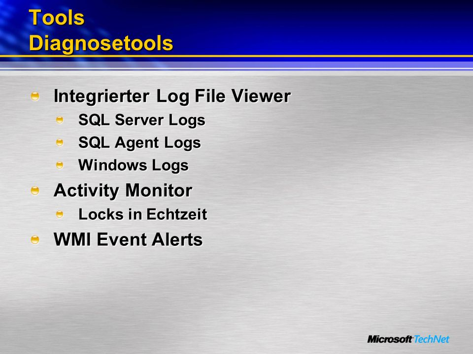 Tools Diagnosetools Integrierter Log File Viewer SQL Server Logs SQL Agent Logs Windows Logs Activity Monitor Locks in Echtzeit WMI Event Alerts