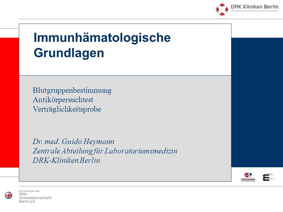 Immunhämatologische Grundlagen Dr. med. Guido Heymann Zentrale Abteilung für Laboratoriumsmedizin DRK-Kliniken Berlin Blutgruppenbestimmung Antikörper