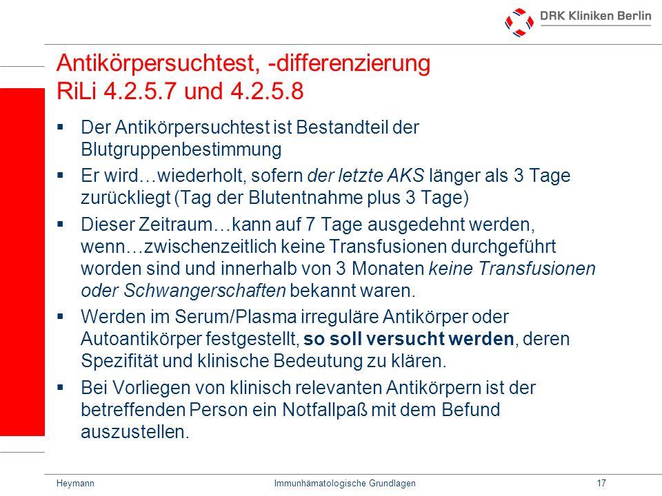 HeymannImmunhämatologische Grundlagen17 Antikörpersuchtest, -differenzierung RiLi 4.2.5.7 und 4.2.5.8 Der Antikörpersuchtest ist Bestandteil der Blutg