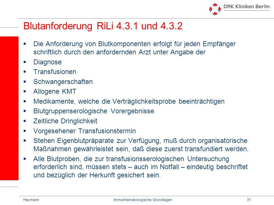 HeymannImmunhämatologische Grundlagen31 Blutanforderung RiLi 4.3.1 und 4.3.2 Die Anforderung von Blutkomponenten erfolgt für jeden Empfänger schriftli