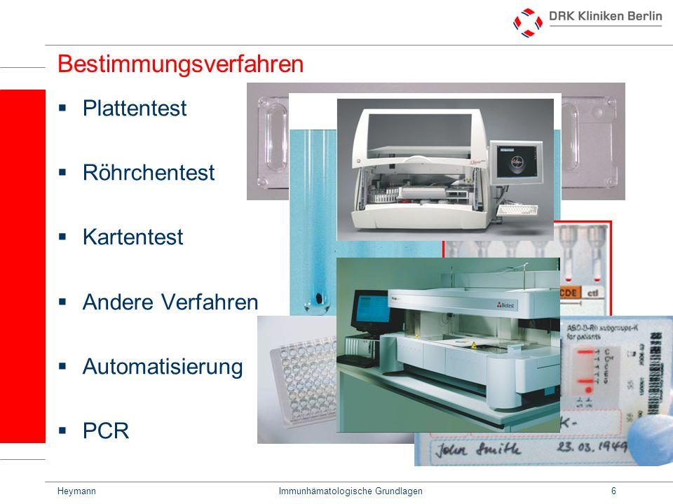 HeymannImmunhämatologische Grundlagen6 Bestimmungsverfahren Plattentest Röhrchentest Kartentest Andere Verfahren Automatisierung PCR