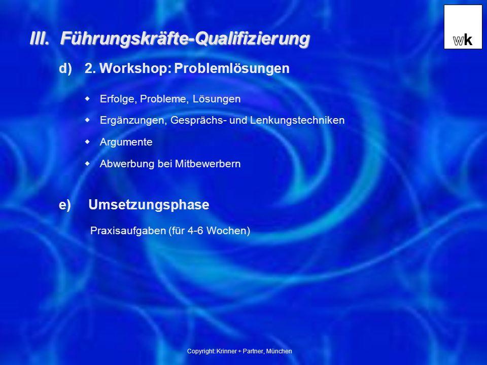 Copyright: Krinner + Partner, München Praxisaufgaben (für 4-6 Wochen) Erfolge, Probleme, Lösungen Ergänzungen, Gesprächs- und Lenkungstechniken Argumente Abwerbung bei Mitbewerbern d)2.
