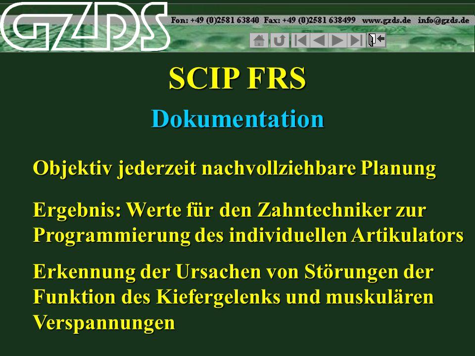 SCIP FRS Dokumentation Objektiv jederzeit nachvollziehbare Planung Ergebnis: Werte für den Zahntechniker zur Programmierung des individuellen Artikula