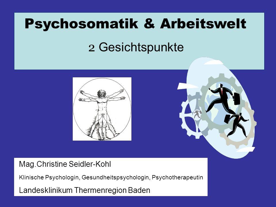 Psychosomatik & Arbeitswelt 2 Gesichtspunkte Mag.Christine Seidler-Kohl Klinische Psychologin, Gesundheitspsychologin, Psychotherapeutin Landeskliniku