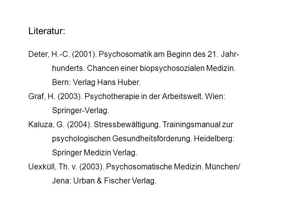 Literatur: Deter, H.-C. (2001). Psychosomatik am Beginn des 21. Jahr- hunderts. Chancen einer biopsychosozialen Medizin. Bern: Verlag Hans Huber. Graf