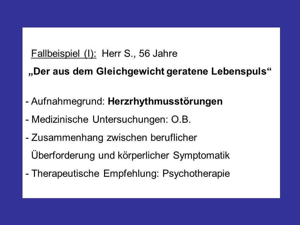 Fallbeispiel (I): Herr S., 56 Jahre Der aus dem Gleichgewicht geratene Lebenspuls - Aufnahmegrund: Herzrhythmusstörungen - Medizinische Untersuchungen