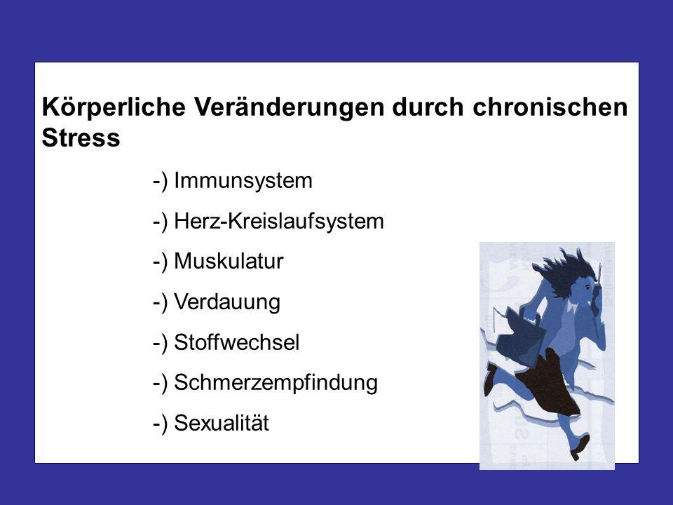 Körperliche Veränderungen durch chronischen Stress -) Immunsystem -) Herz-Kreislaufsystem -) Muskulatur -) Verdauung -) Stoffwechsel -) Schmerzempfind