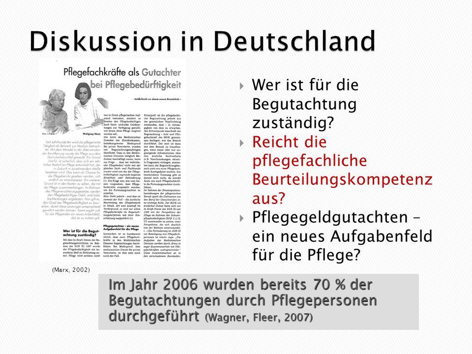 (Marx, 2002) Im Jahr 2006 wurden bereits 70 % der Begutachtungen durch Pflegepersonen durchgeführt (Wagner, Fleer, 2007) Wer ist für die Begutachtung