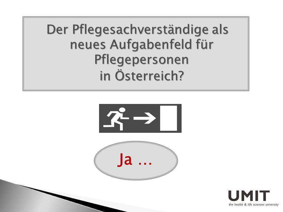 Der Pflegesachverständige als neues Aufgabenfeld für Pflegepersonen in Österreich? in Österreich? Ja …