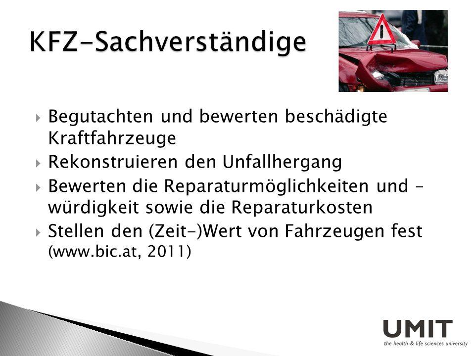 Begutachten und bewerten beschädigte Kraftfahrzeuge Rekonstruieren den Unfallhergang Bewerten die Reparaturmöglichkeiten und – würdigkeit sowie die Re