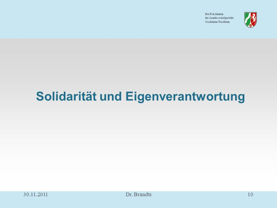Die Präsidentin des Landessozialgerichts Nordrhein-Westfalen Solidarität und Eigenverantwortung 30.11.201110Dr.