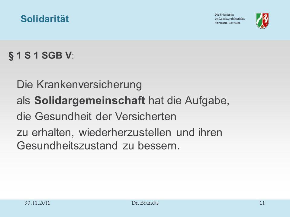Die Präsidentin des Landessozialgerichts Nordrhein-Westfalen § 1 S 1 SGB V: Die Krankenversicherung als Solidargemeinschaft hat die Aufgabe, die Gesundheit der Versicherten zu erhalten, wiederherzustellen und ihren Gesundheitszustand zu bessern.