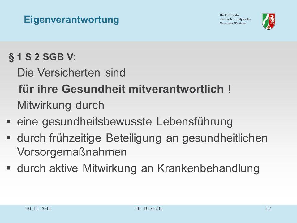 Die Präsidentin des Landessozialgerichts Nordrhein-Westfalen § 1 S 2 SGB V: Die Versicherten sind für ihre Gesundheit mitverantwortlich .