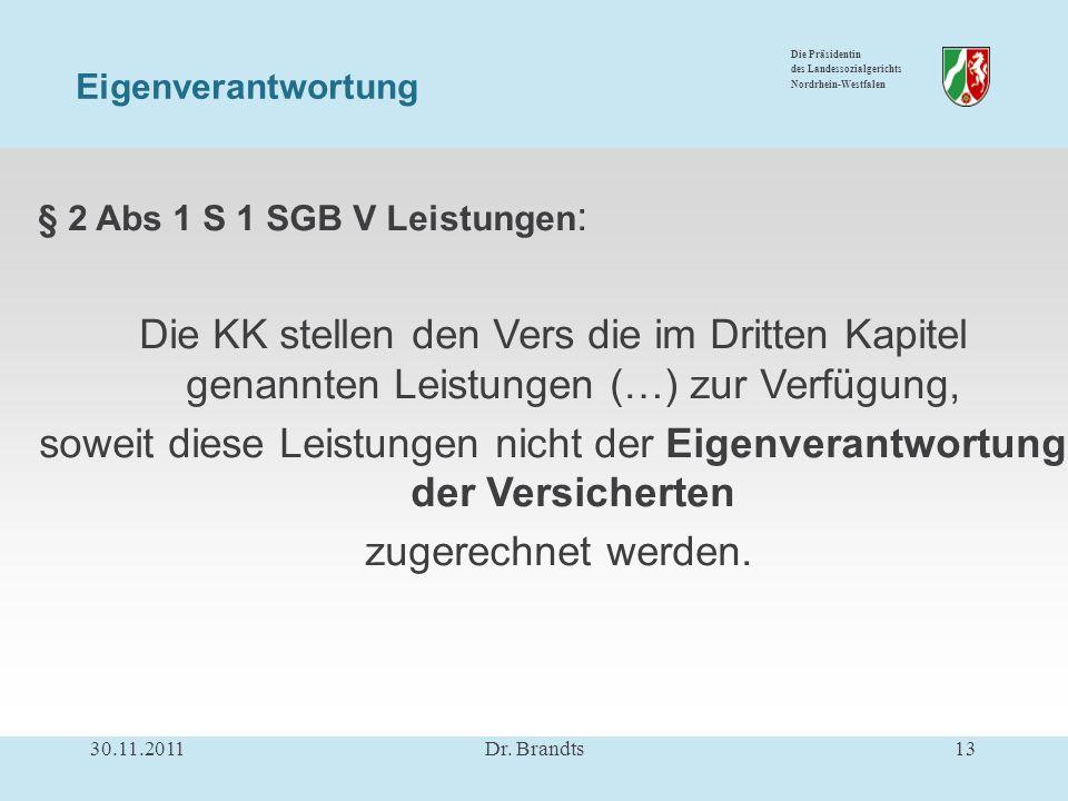 Die Präsidentin des Landessozialgerichts Nordrhein-Westfalen § 2 Abs 1 S 1 SGB V Leistungen : Die KK stellen den Vers die im Dritten Kapitel genannten Leistungen (…) zur Verfügung, soweit diese Leistungen nicht der Eigenverantwortung der Versicherten zugerechnet werden.